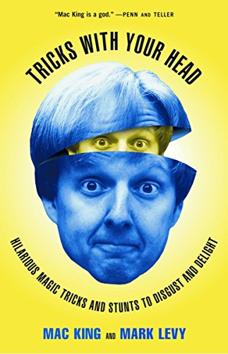Tricks with Your Head: Hilarious Magic Tricks and Stunts to Disgust and Delight