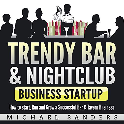 Trendy Bar & Nightclub Business Startup     How to Start, Run and Grow a Successful Bar & Tavern Business              By:                                                                                                                                 Michael Sanders                               Narrated by:                                                                                                                                 Doug Greene                      Length: 3 hrs and 38 mins     Not rated yet     Overall 0.0