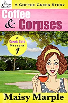 Coffee & Corpses: A Clean Christian Small Town Cozy Mystery with Coffee & Romance (Connie Cafe Mystery Series Book 1) by [Maisy  Marple]