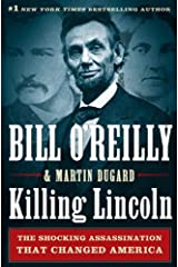 Killing Lincoln: The Shocking Assassination that Changed America Forever (Bill O'Reilly's Killing Series) Kindle Edition