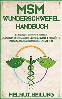 MSM Wunderschwefel Handbuch: MSM als Pulver oder Kapseln anwenden und Entzündungen, Arthrose, Allergien und Schmerzen behandeln und bekämpfen. ... (MSM Wunderheilmittel der Natur, Band 1)