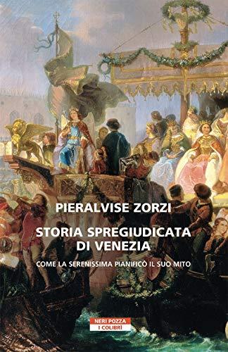 Storia spregiudicata di Venezia. Come la Serenissima pianificò il suo mito