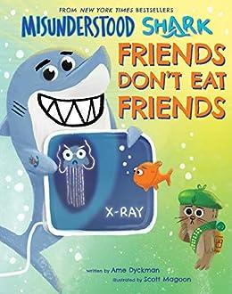 Misunderstood Shark: Friends Don't Eat Friends by [Ame Dyckman, Scott Magoon]