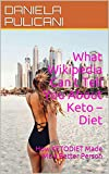 What Wikipedia Can't Tell You About Keto  Diet : How KETODIET Made Me a Better...