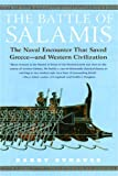The Battle of Salamis: The Naval Encounter That Saved Greece -- and Western Civilization (...