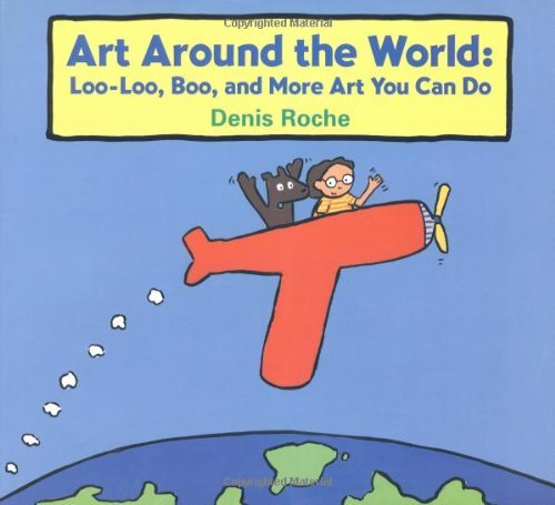 Art Around the World: Loo-Loo, Boo, and More Art You Can Do by Denis Roche (1998-03-30)