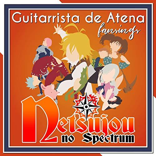 Netsujou No Spectrum (From 'The Seven Deadly Sins: Nanatsu No Taizai') [feat. Miree]