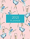 2021 Planner: Pink Blue Ballerinas 2021 Organizer; Monthly and Weekly 2021 Planner Journal (Planners & Organisers, Band 1)