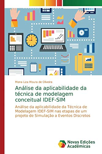 Análise da aplicabilidade da técnica de modelagem conceitual IDEF-SIM: Análise da aplicabilidade da Técnica de Modelagem IDEF-SIM nas etapas de um projeto de Simulação a Eventos Discretos