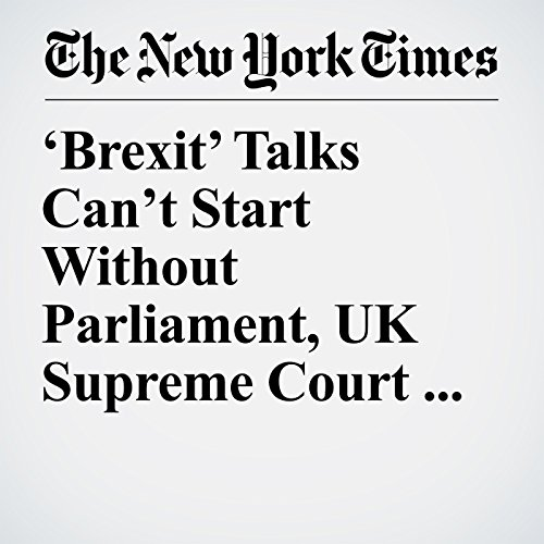'Brexit' Talks Can't Start Without Parliament, UK Supreme Court Rules copertina