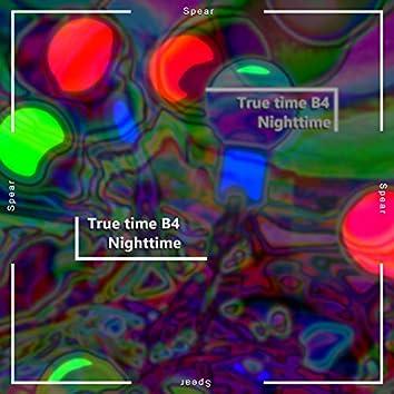 True time B4 Nighttime