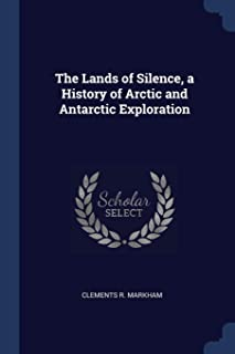 The Lands of Silence, a History of Arctic and Antarctic Exploration