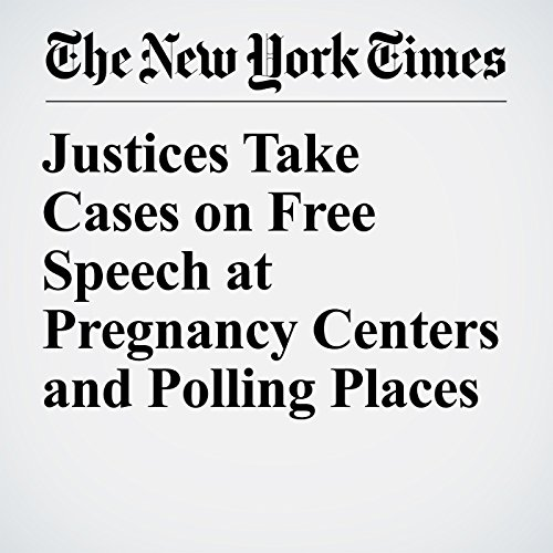 Justices Take Cases on Free Speech at Pregnancy Centers and Polling Places copertina