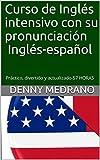 Curso de Inglés intensivo con su pronunciación Inglés-español: Práctico, divertido y actualizado-57 HORAS