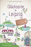 Glücksorte in Leipzig: Fahr hin und werd glücklich