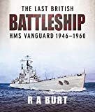 The Last British Battleship: HMS Vanguard 1946–1960