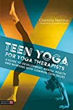 Teen Yoga For Yoga Therapists: A Guide to Development, Mental Health and Working with Common Teen Issues