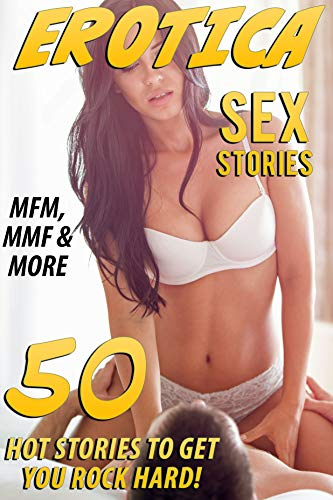 HOT STORIES TO GET YOU ROCK HARD! (50 EROTICA SEX BOOKS OF MFM, MMF AND MORE) (English Edition)