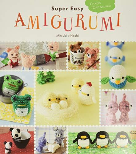 Super Easy Amigurumi: Crochet Cute Animals