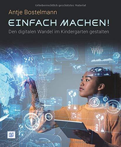 Einfach machen! Den digitalen Wandel im Kindergarten gestalten