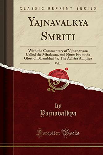 Yajnavalkya Smriti, Vol. 1: With the Commentary of Vijnanesvara Called the Mitaksara, and Notes From the Gloss of Bâlambha¿¿a; The Âchâra Adhyâya (Classic Reprint)