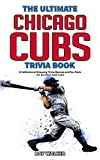 The Ultimate Chicago Cubs Trivia Book: A Collection of Amazing Trivia Quizzes and Fun Facts for Die-Hard Cubs Fans! (English Edition)
