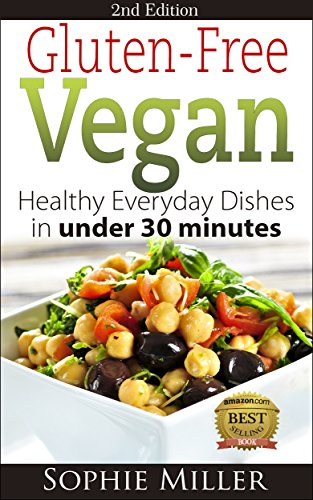 Gluten Free Vegan Healthy Everyday Recipes In Under 30 Minutes Second Edition Gluten Free Vegan Kitchen Book 1 Kindle Edition By Miller Sophie Cookbooks Food Wine Kindle Ebooks Amazon Com