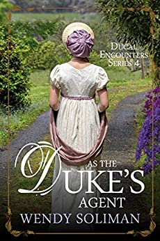As the Duke's Agent (Ducal Encounters Series 4 Book 1) by [Wendy Soliman]