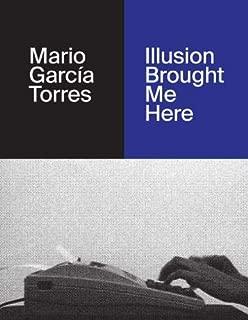 Mario Garcia Torres: Illusion Brought Me Here
