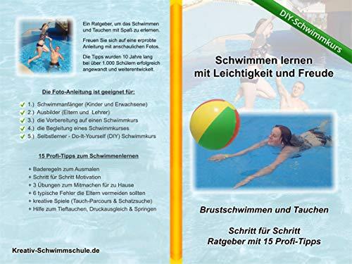 Schwimmen lernen mit Leichtigkeit und Freude - DIY Schwimmkurs: Brustschwimmen und Tauchen - Schritt für Schritt Ratgeber mit 15 Profi-Tipps (Kreativ-Schwimmschule 1)