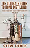 The Ultimate Guide To Home Distilling: The Detailed Guide To Making Your Own Liquor Safely And Legally (English Edition)