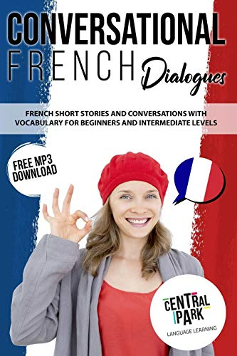 Conversational French Dialogues: French Short Stories and Conversations with Vocabulary. Learn French Through Language Lessons for Beginner and Intermediate Levels