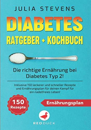 DIABETES RATGEBER + KOCHBUCH: Die richtige Ernährung bei Diabetes Typ 2! Inklusive 150 leckerer und schneller Rezepte und Ernährungsplan für deinen Kampf für ein nadelfreies Leben!