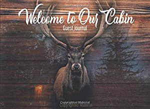 Welcome to Our Cabin, Guest Journal: To Record Visitor's Memories/Experiences at Vacation Home, Lake House, Cabin, and Guest House