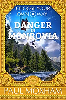 Danger in Monrovia (FREE MIDDLE GRADE MYSTERY ADVENTURE ACTION BOOK FOR KIDS AGES 7-15 CHILDREN) (Choose Your Own Way 1) by [Paul Moxham]