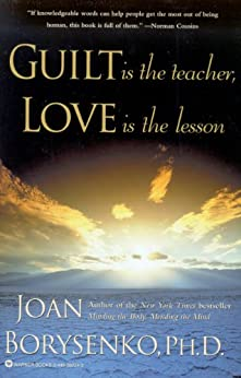 Guilt is the Teacher, Love is the Lesson by [Joan Borysenko]