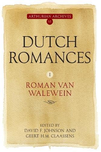Dutch Romances I: Roman van Walewein (Arthurian Archives) (Volume 6)