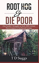 Root Hog & Die Poor:: One Family's Struggles as Sharecroppers in Early 20th Century Southwest Georgia