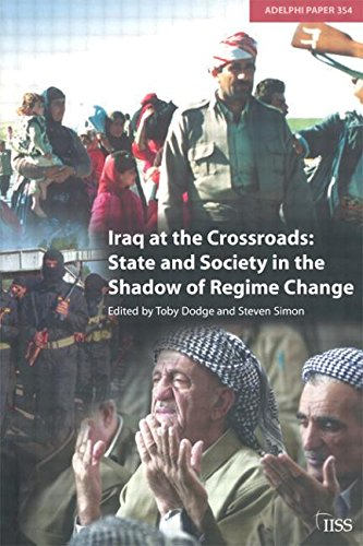 Iraq at the Crossroads: State and Society in the Shadow of Regime Change (Adelphi Papers, Band 354)