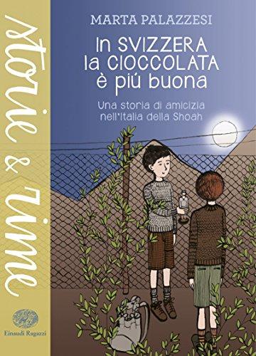 In Svizzera la cioccolata è più buona - Una storia di amicizia nell'Italia della Shoah