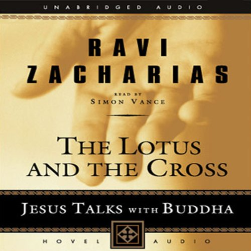 Lotus and the Cross     Jesus Talks with Buddha              By:                                                                                                                                 Ravi Zacharias                               Narrated by:                                                                                                                                 Simon Vance                      Length: 1 hr and 45 mins     6 ratings     Overall 3.5