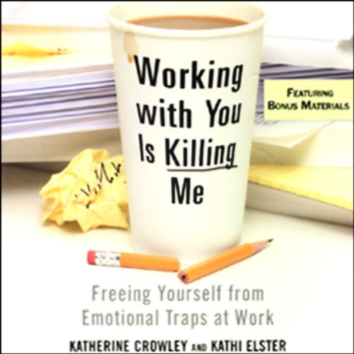 Working With You Is Killing Me     Freeing Yourself from Emotional Traps at Work              By:                                                                                                                                 Katherine Crowley,                                                                                        Kathi Elster                               Narrated by:                                                                                                                                 Katherine Crowley,                                                                                        Kathi Elster                      Length: 3 hrs and 28 mins     152 ratings     Overall 3.5