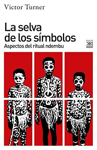 La Selva De los símbolos: Aspectos del ritual ndembu: 1266 (Ciencias Sociales)