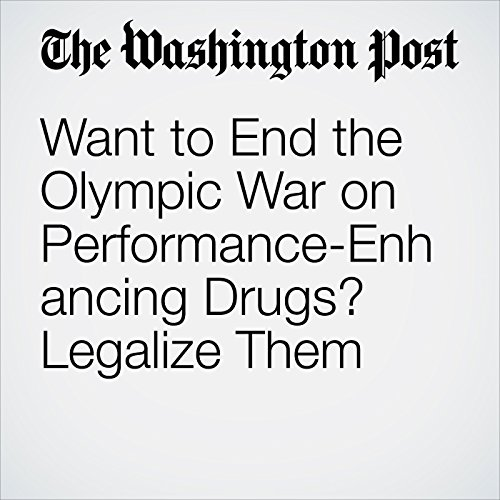 Want to End the Olympic War on Performance-Enhancing Drugs? Legalize Them audiobook cover art
