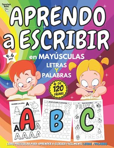 APRENDO a ESCRIBIR en MAYÚSCULAS: Libro PREESCOLAR 4-6 años para APRENDER A ESCRIBIR fácilmente LETRAS y PALABRAS