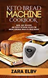 Keto Bread Machine Cookbook: Quick, Easy, Delicious, and Perfect Ketogenic Recipes for Baking