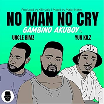 No Man No Cry (feat. Uncle Bimz & Yun Kilz)