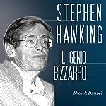 Stephen Hawking: Il genio bizzarro