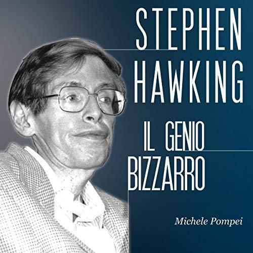 Stephen Hawking: Il genio bizzarro audiobook cover art