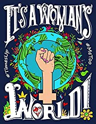 It's a womans world. A Coloring Book for Strength, Encouragement, and Awesomeness for the Feminist in your life